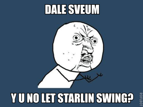dale sveum y u no let starlin swing?